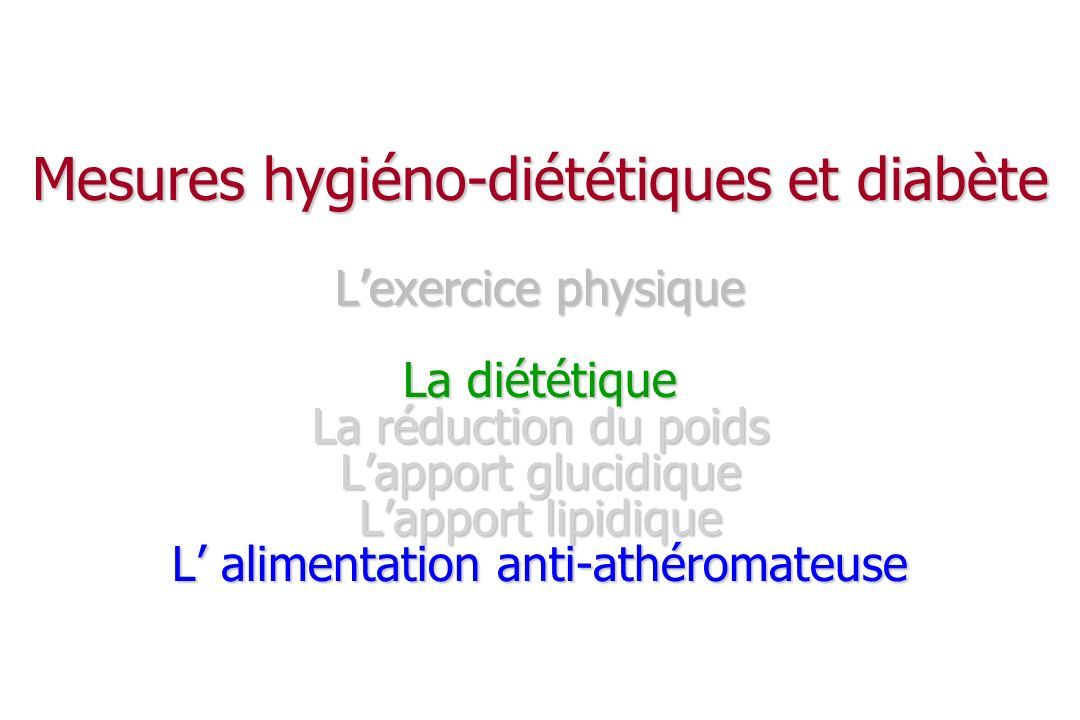 Mesures hygiéno-diététiques et diabète L'exercice physique La diététique La réduction du poids L'apport glucidique L'apport lipidique L' alimentation anti-athéromateuse