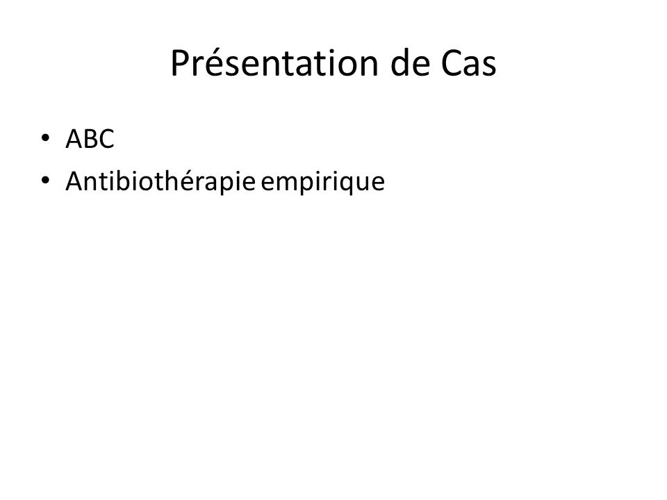 Présentation de Cas ABC Antibiothérapie empirique