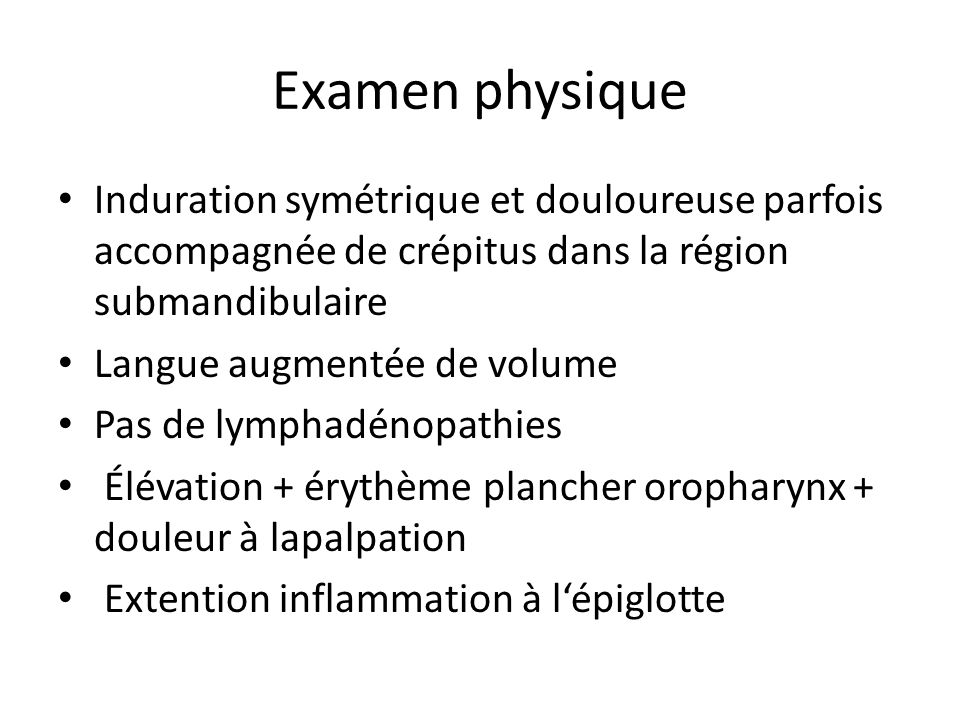 Examen physique Induration symétrique et douloureuse parfois accompagnée de crépitus dans la région submandibulaire.