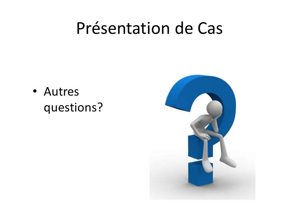 Présentation de Cas Autres questions