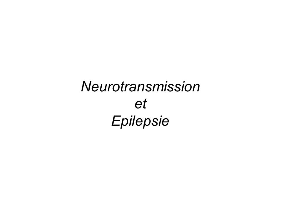 Neurotransmission et Epilepsie