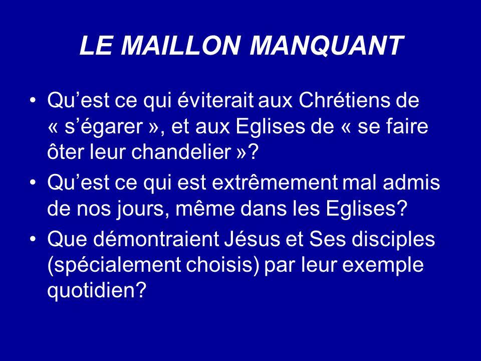 LE MAILLON MANQUANT Qu'est ce qui éviterait aux Chrétiens de « s'égarer », et aux Eglises de « se faire ôter leur chandelier »