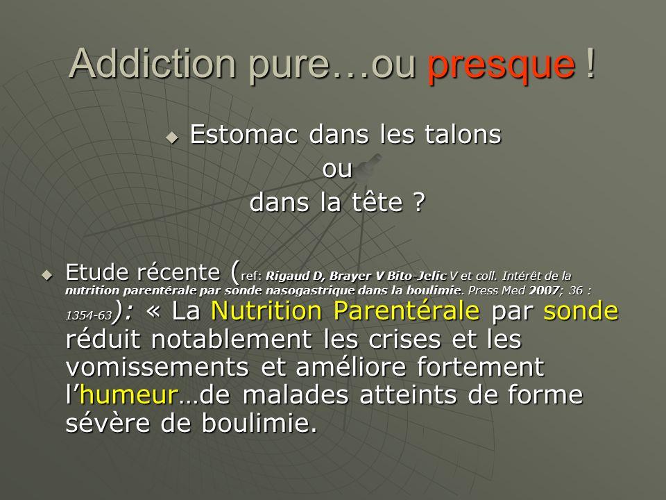 Addiction pure…ou presque !