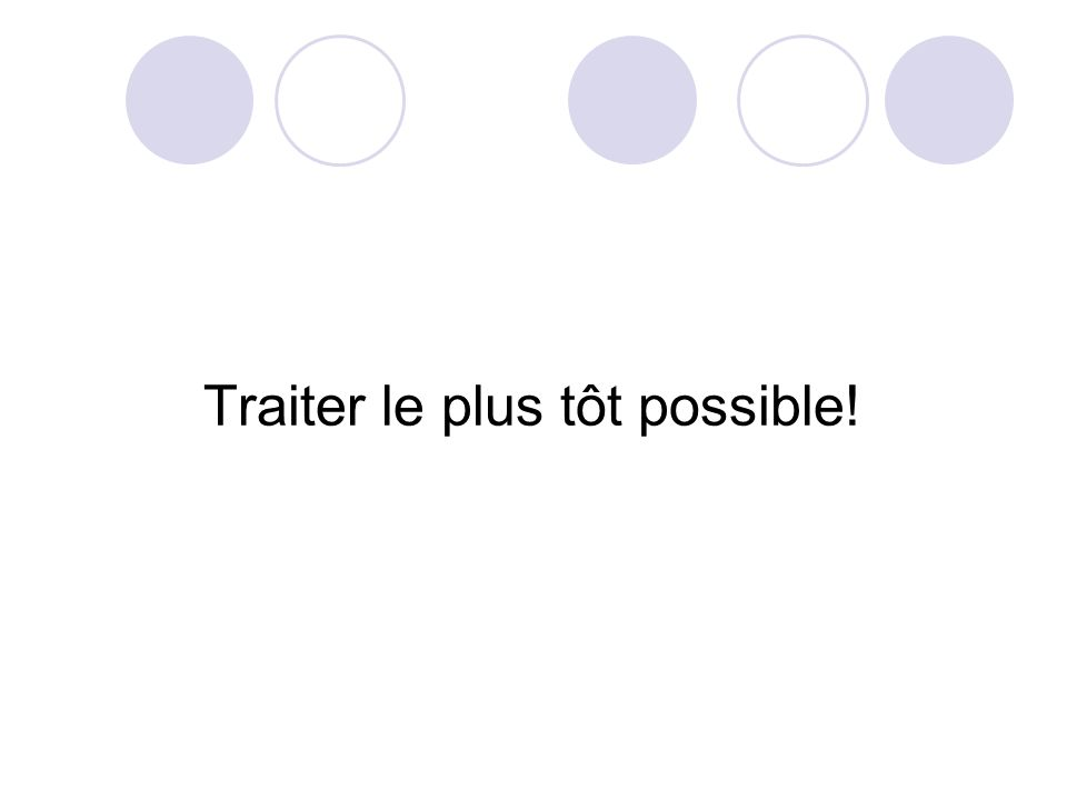 Traiter le plus tôt possible!