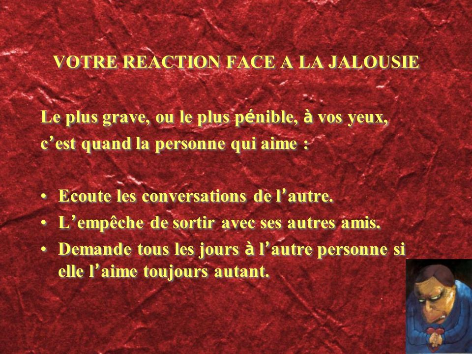 VOTRE REACTION FACE A LA JALOUSIE