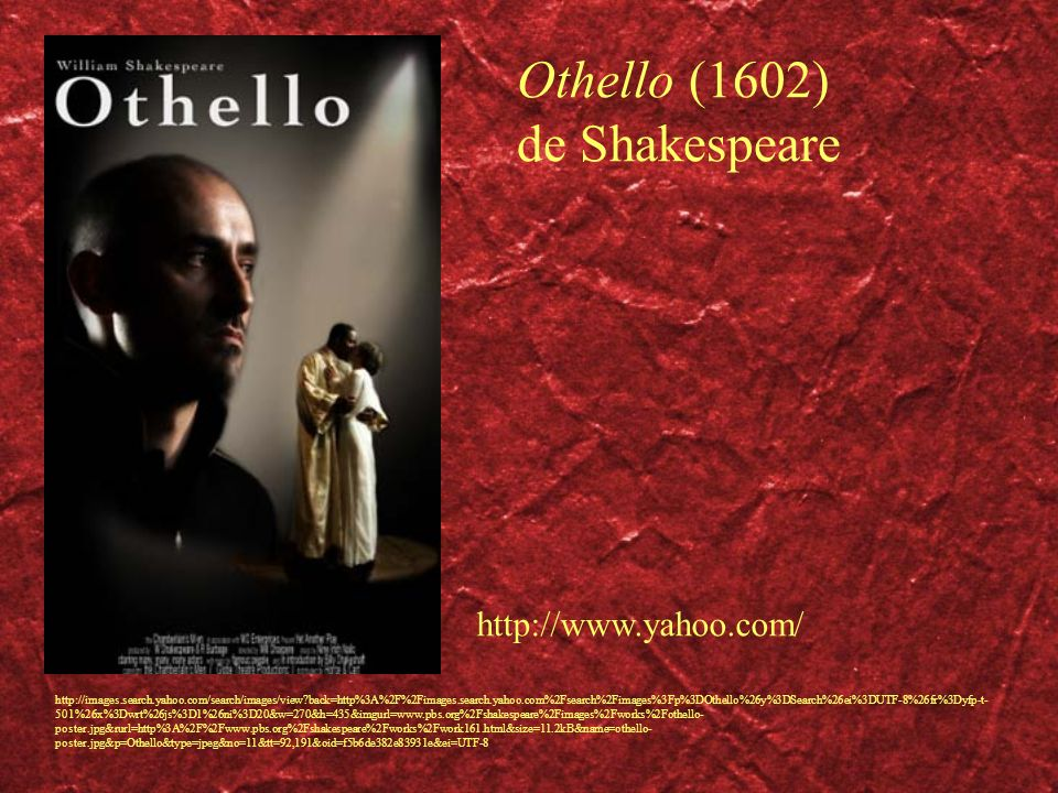 Othello (1602) de Shakespeare http://www.yahoo.com/