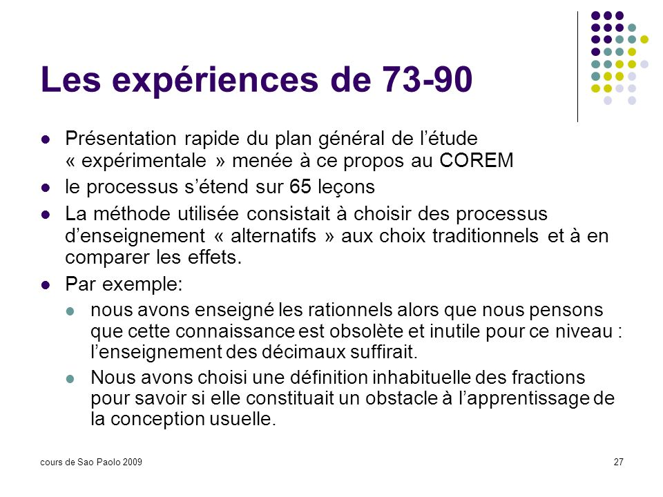 Les expériences de 73-90 Présentation rapide du plan général de l'étude « expérimentale » menée à ce propos au COREM.