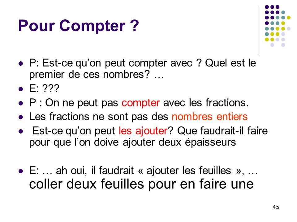 Pour Compter P: Est-ce qu'on peut compter avec Quel est le premier de ces nombres … E: P : On ne peut pas compter avec les fractions.