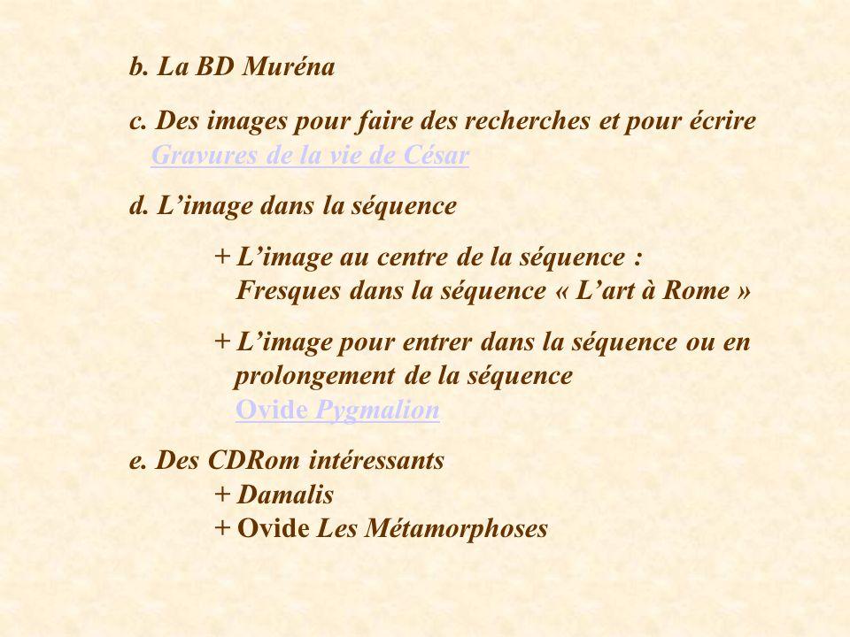 b. La BD Muréna c. Des images pour faire des recherches et pour écrire Gravures de la vie de César.