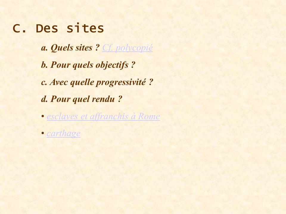 C. Des sites a. Quels sites Cf. polycopié b. Pour quels objectifs