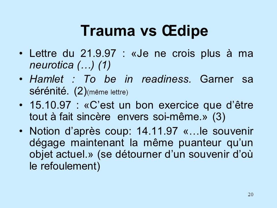 Trauma vs Œdipe Lettre du 21.9.97 : «Je ne crois plus à ma neurotica (…) (1) Hamlet : To be in readiness. Garner sa sérénité. (2)(même lettre)