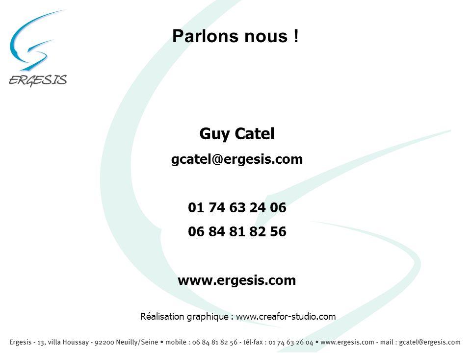 Parlons nous ! Guy Catel gcatel@ergesis.com 01 74 63 24 06