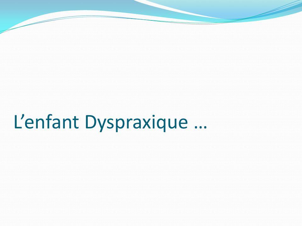 L'enfant Dyspraxique …
