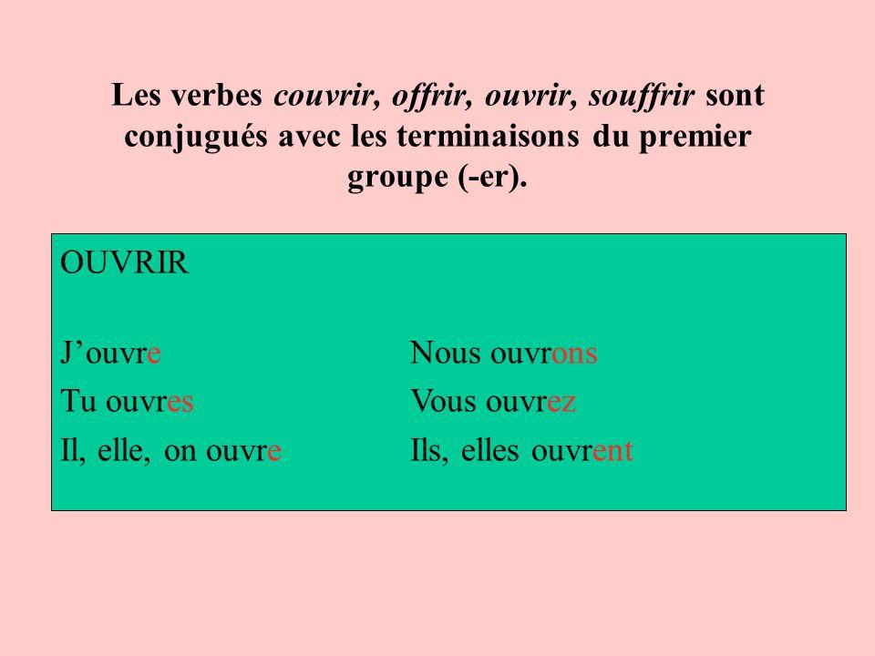 Les verbes couvrir, offrir, ouvrir, souffrir sont conjugués avec les terminaisons du premier groupe (-er).