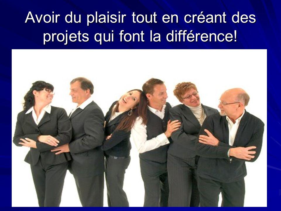 Avoir du plaisir tout en créant des projets qui font la différence!