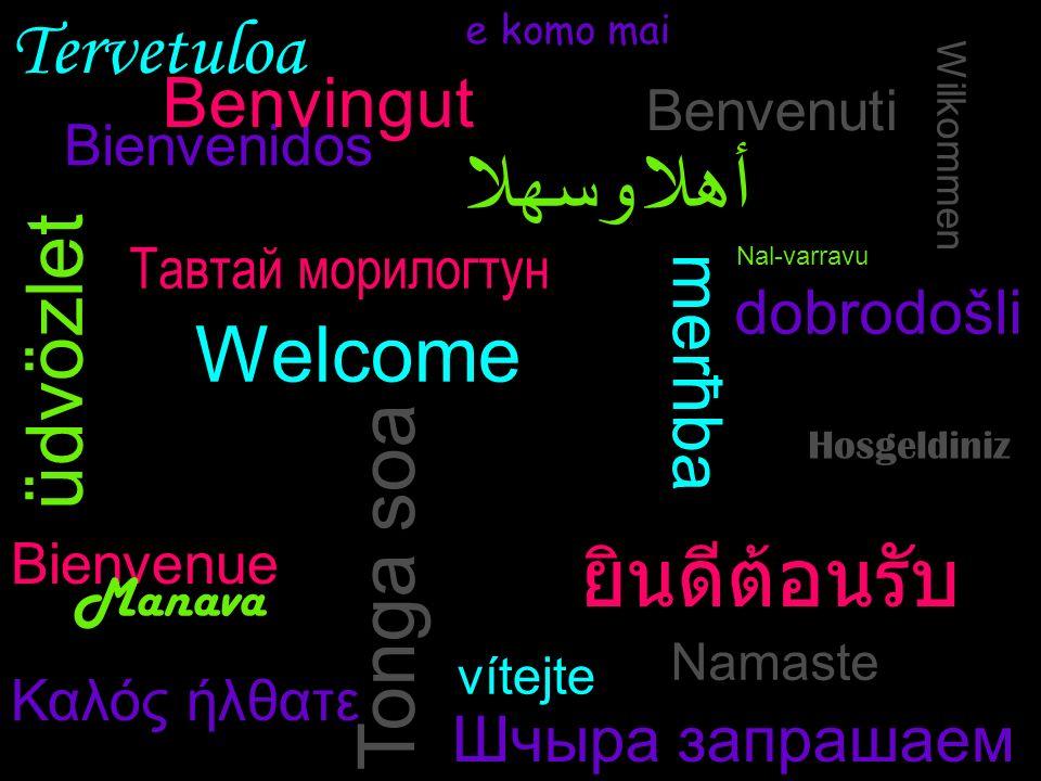 أهلا وسهلا ยินดีต้อนรับ üdvözlet Tonga soa Tervetuloa Welcome