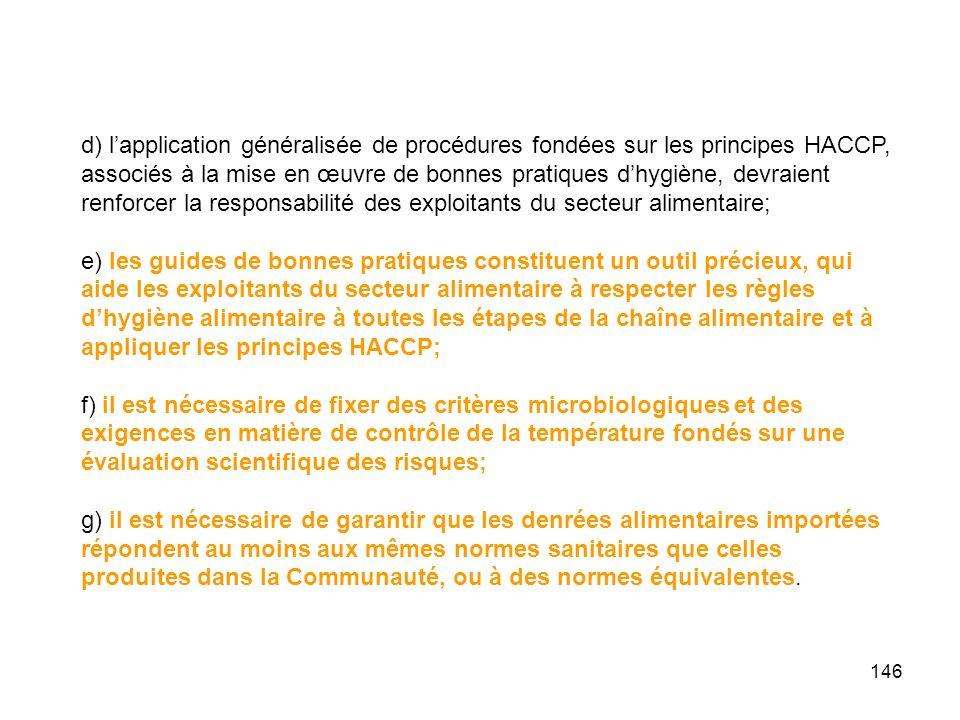 d) l'application généralisée de procédures fondées sur les principes HACCP, associés à la mise en œuvre de bonnes pratiques d'hygiène, devraient renforcer la responsabilité des exploitants du secteur alimentaire;