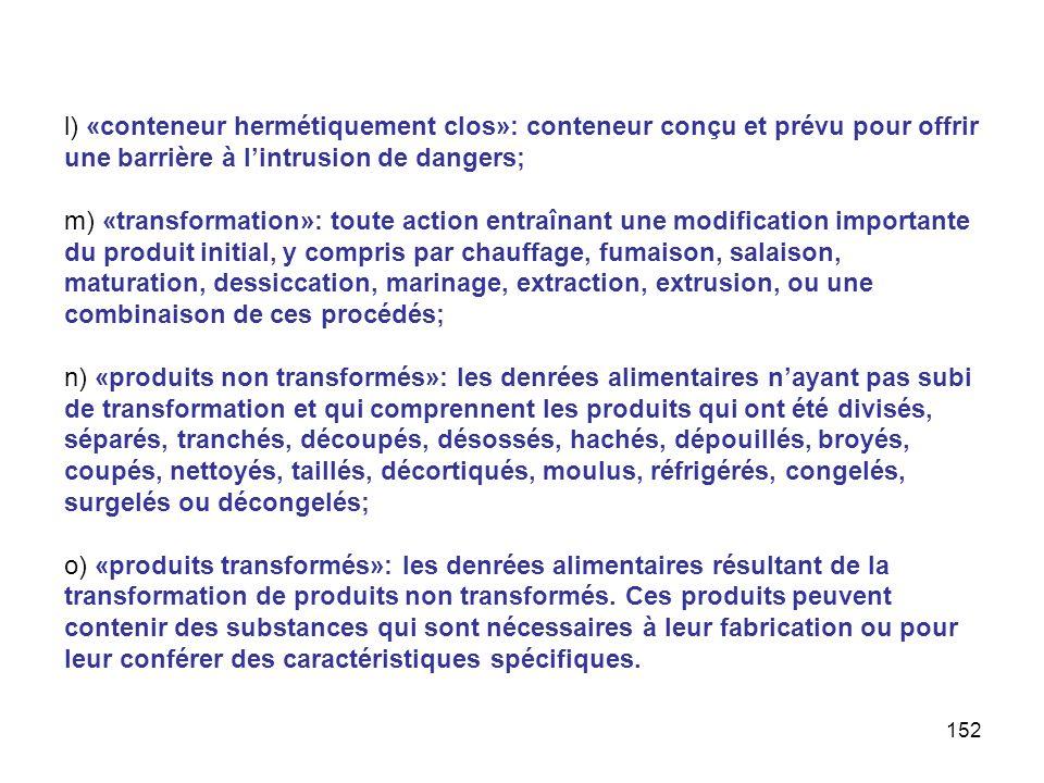 l) «conteneur hermétiquement clos»: conteneur conçu et prévu pour offrir une barrière à l'intrusion de dangers;