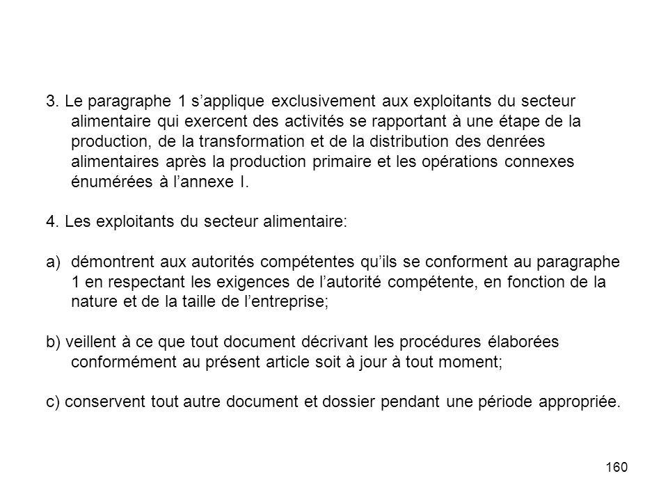3. Le paragraphe 1 s'applique exclusivement aux exploitants du secteur alimentaire qui exercent des activités se rapportant à une étape de la production, de la transformation et de la distribution des denrées alimentaires après la production primaire et les opérations connexes énumérées à l'annexe I.