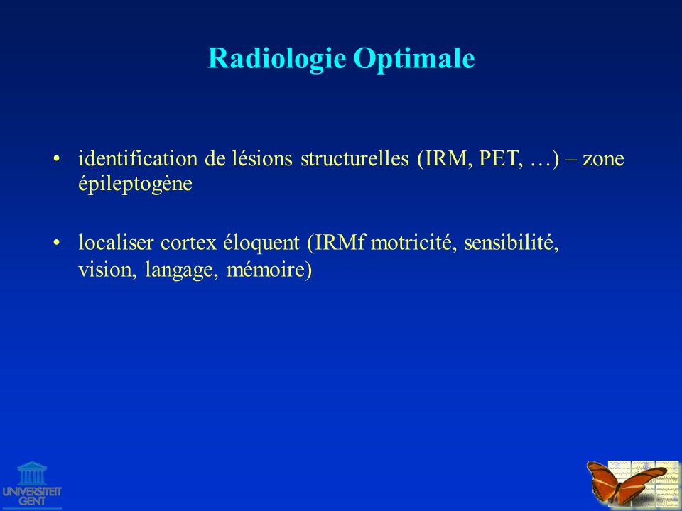 Radiologie Optimale identification de lésions structurelles (IRM, PET, …) – zone épileptogène.