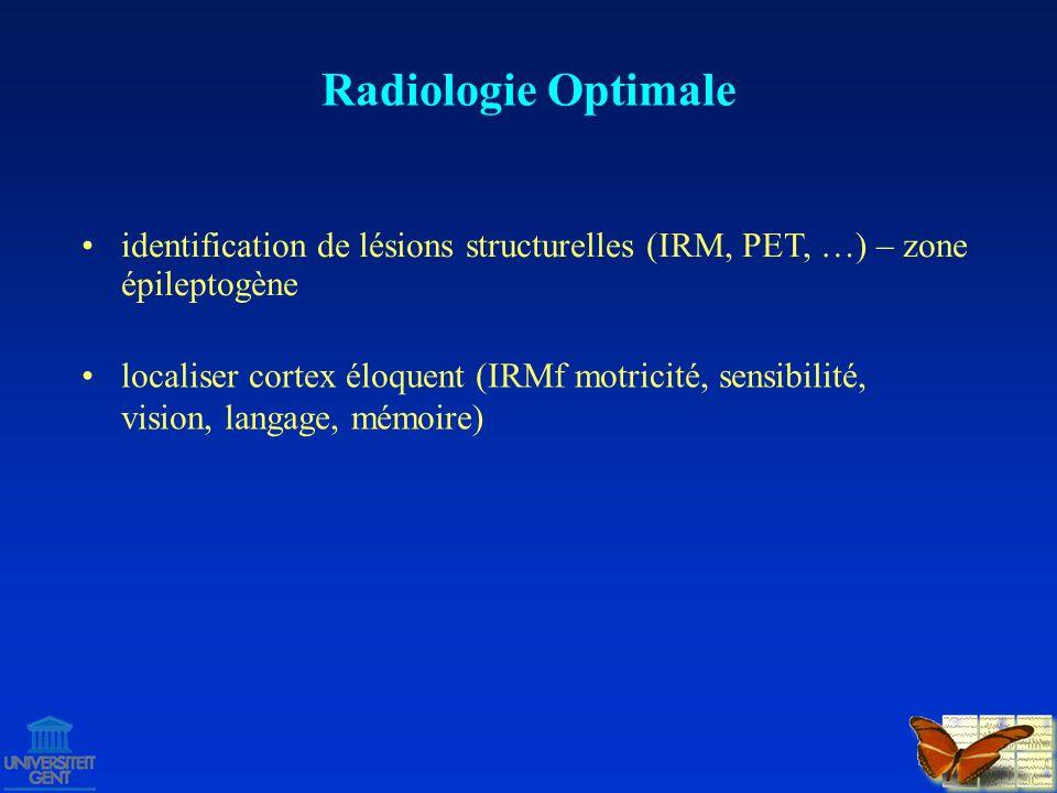 Radiologie Optimaleidentification de lésions structurelles (IRM, PET, …) – zone épileptogène.