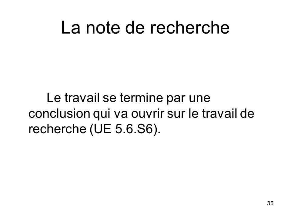 La note de recherche Le travail se termine par une conclusion qui va ouvrir sur le travail de recherche (UE 5.6.S6).