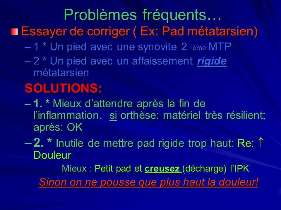 Problèmes fréquents… Essayer de corriger ( Ex: Pad métatarsien)