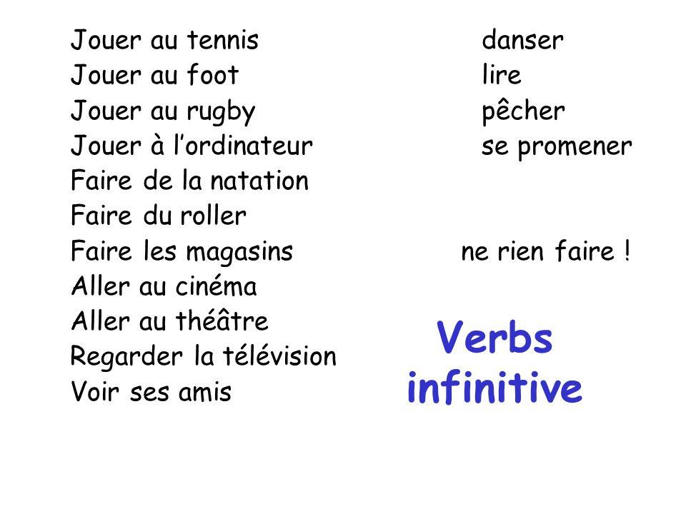 Verbs infinitive Jouer au tennis danser Jouer au foot lire