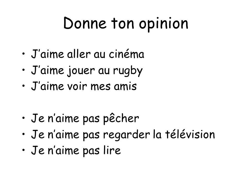 Donne ton opinion J'aime aller au cinéma J'aime jouer au rugby