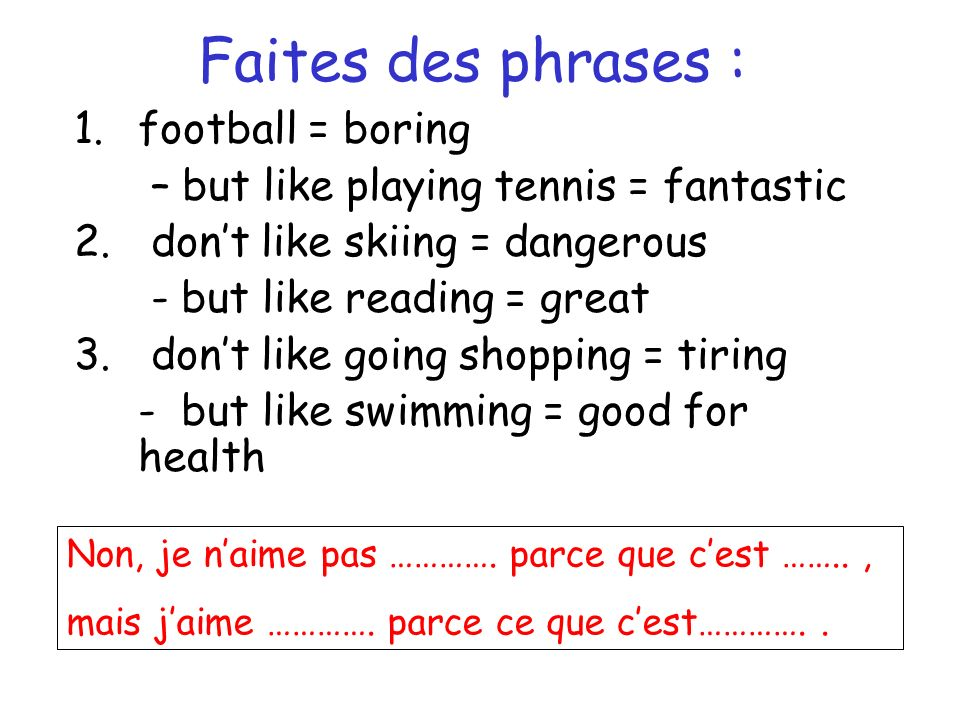 Faites des phrases : 1. football = boring