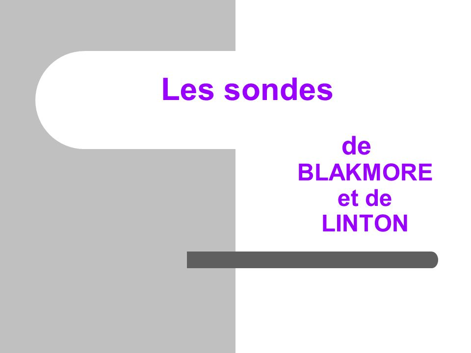 Les sondes de BLAKMORE et de LINTON
