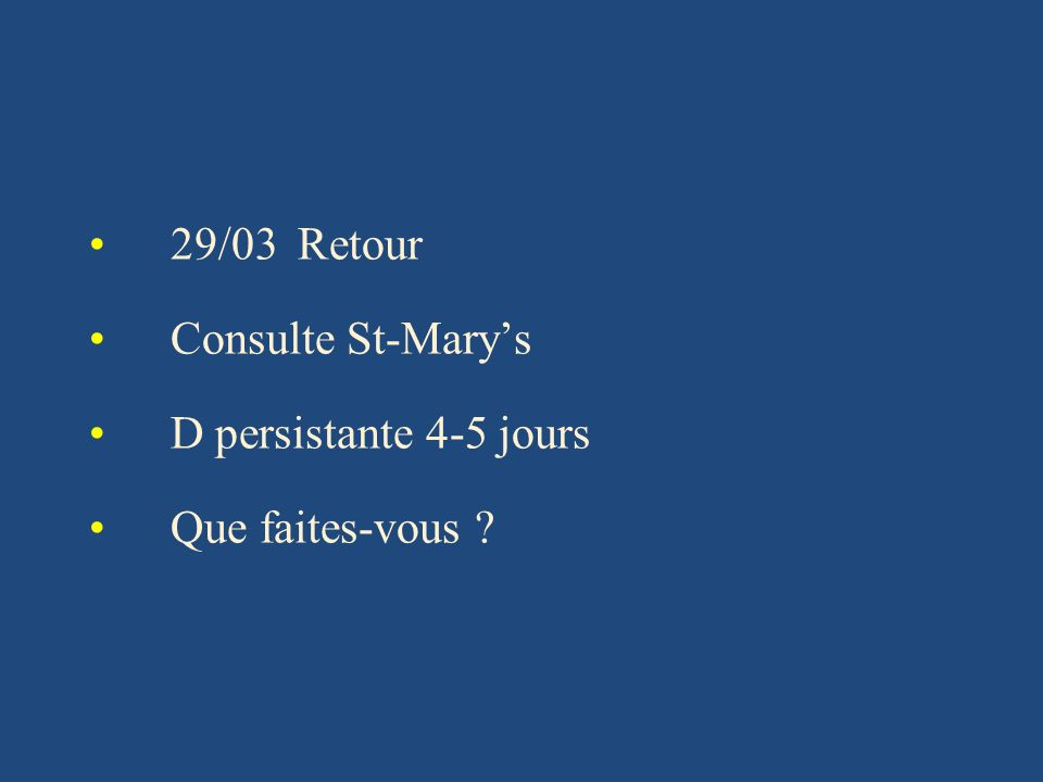 29/03 Retour Consulte St-Mary's D persistante 4-5 jours