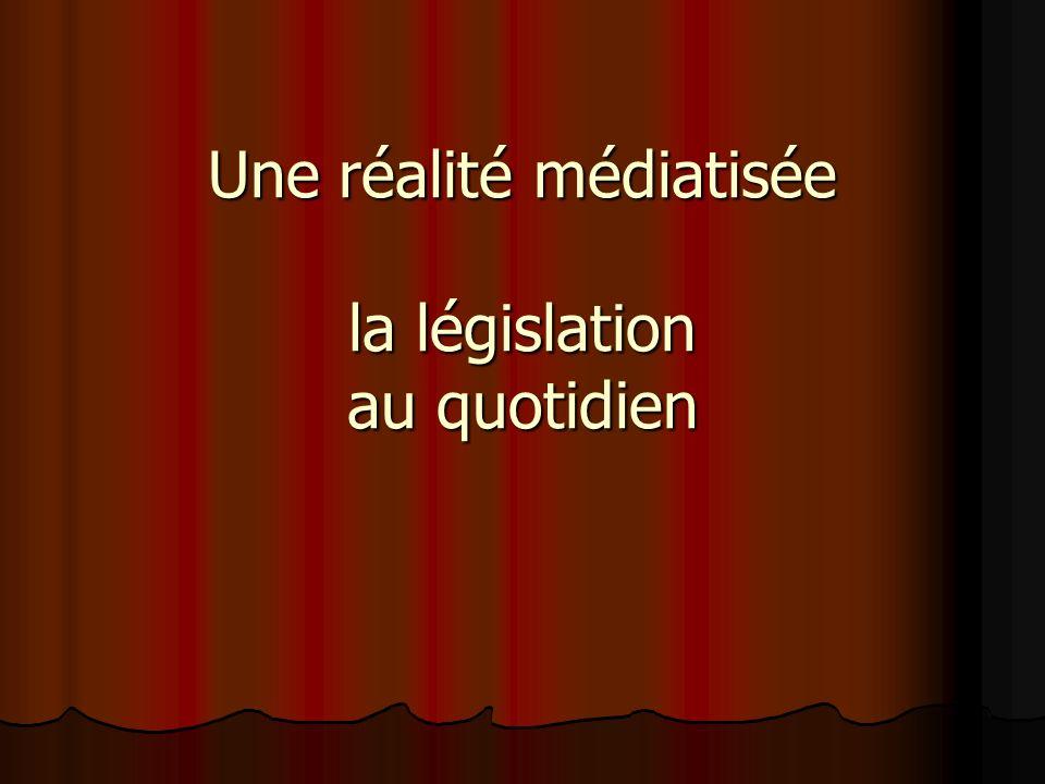Une réalité médiatisée la législation au quotidien