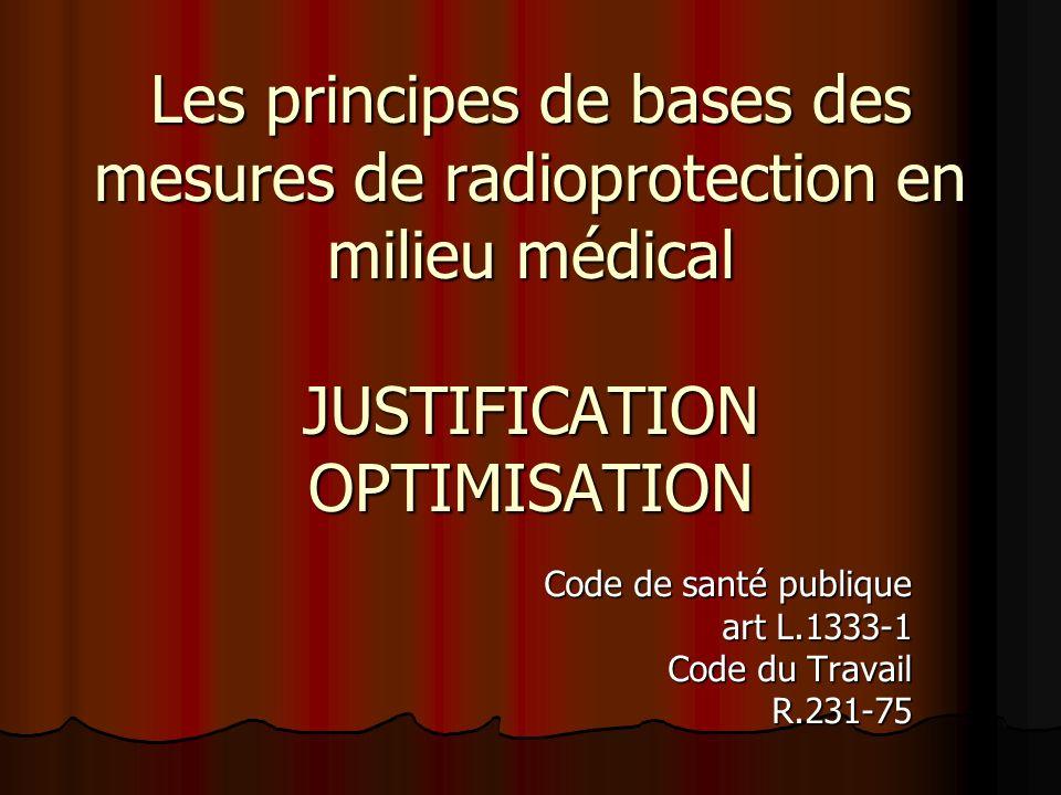 Code de santé publique art L.1333-1 Code du Travail R.231-75