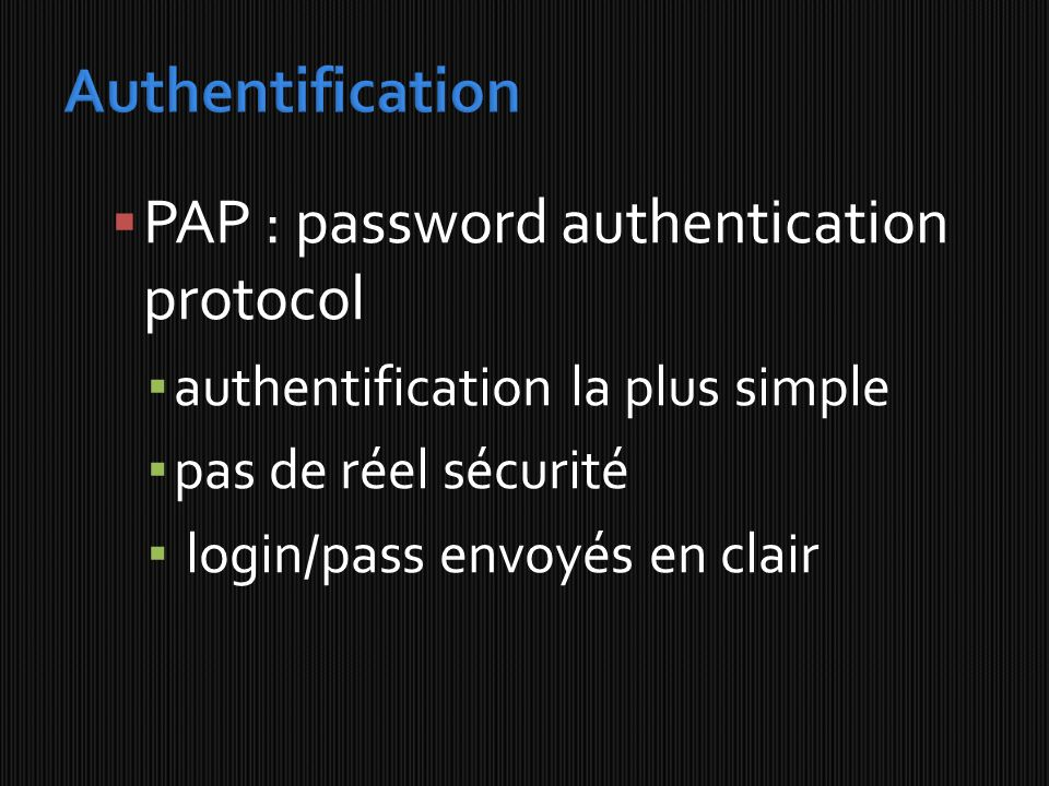 PAP : password authentication protocol