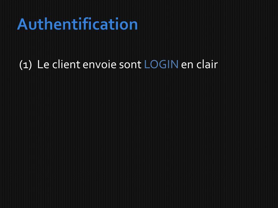 Authentification (1) Le client envoie sont LOGIN en clair