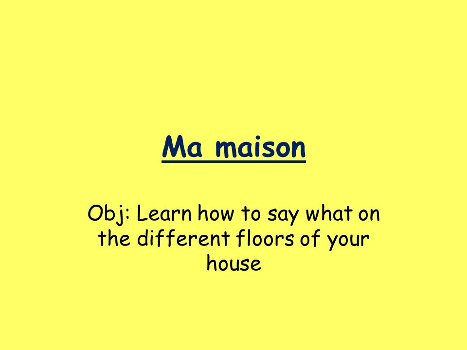 Obj: Learn how to say what on the different floors of your house