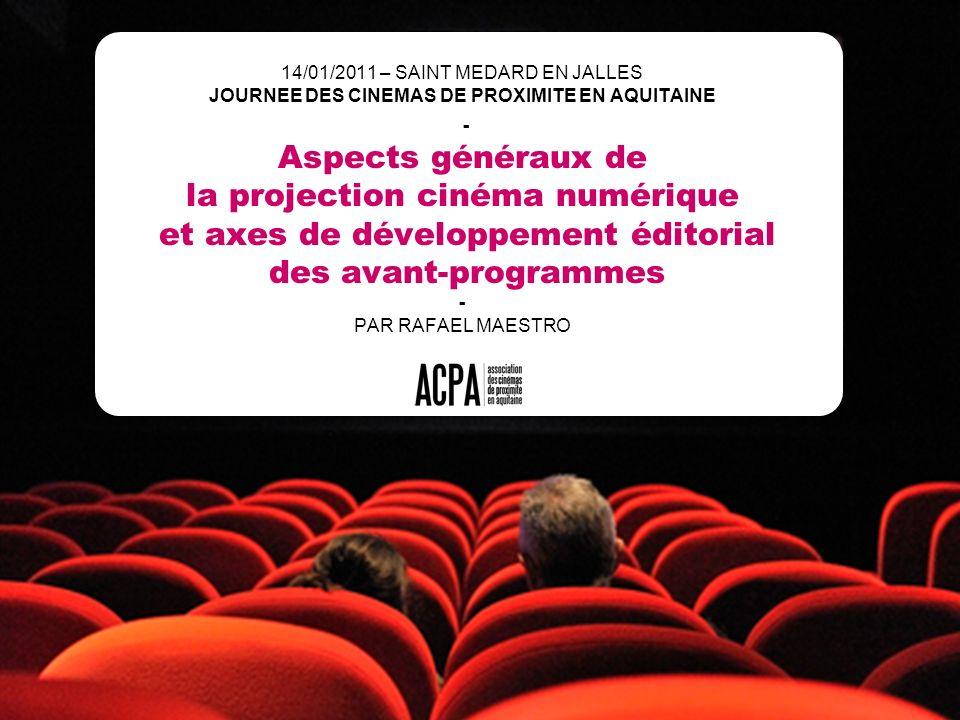 14/01/2011 – SAINT MEDARD EN JALLES JOURNEE DES CINEMAS DE PROXIMITE EN AQUITAINE - Aspects généraux de la projection cinéma numérique et axes de développement éditorial des avant-programmes - PAR RAFAEL MAESTRO