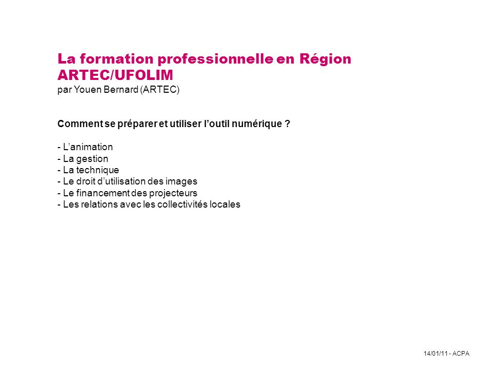 La formation professionnelle en Région ARTEC/UFOLIM par Youen Bernard (ARTEC) Comment se préparer et utiliser l'outil numérique .