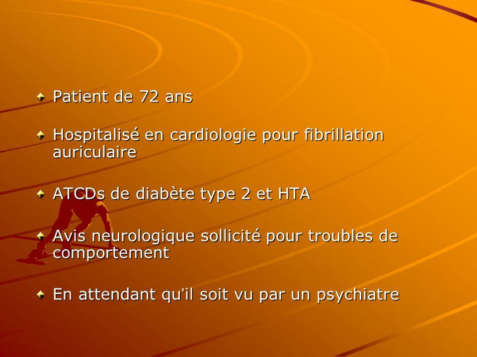 Patient de 72 ans Hospitalisé en cardiologie pour fibrillation auriculaire. ATCDs de diabète type 2 et HTA.