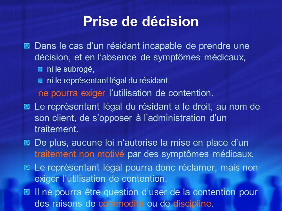 Prise de décisionDans le cas d'un résidant incapable de prendre une décision, et en l'absence de symptômes médicaux,
