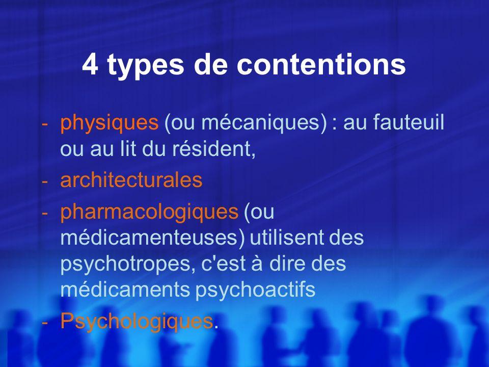 4 types de contentionsphysiques (ou mécaniques) : au fauteuil ou au lit du résident, architecturales.