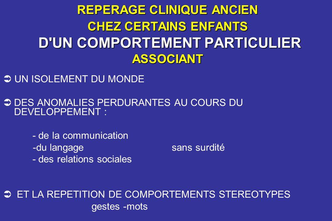 REPERAGE CLINIQUE ANCIEN CHEZ CERTAINS ENFANTS D UN COMPORTEMENT PARTICULIER ASSOCIANT