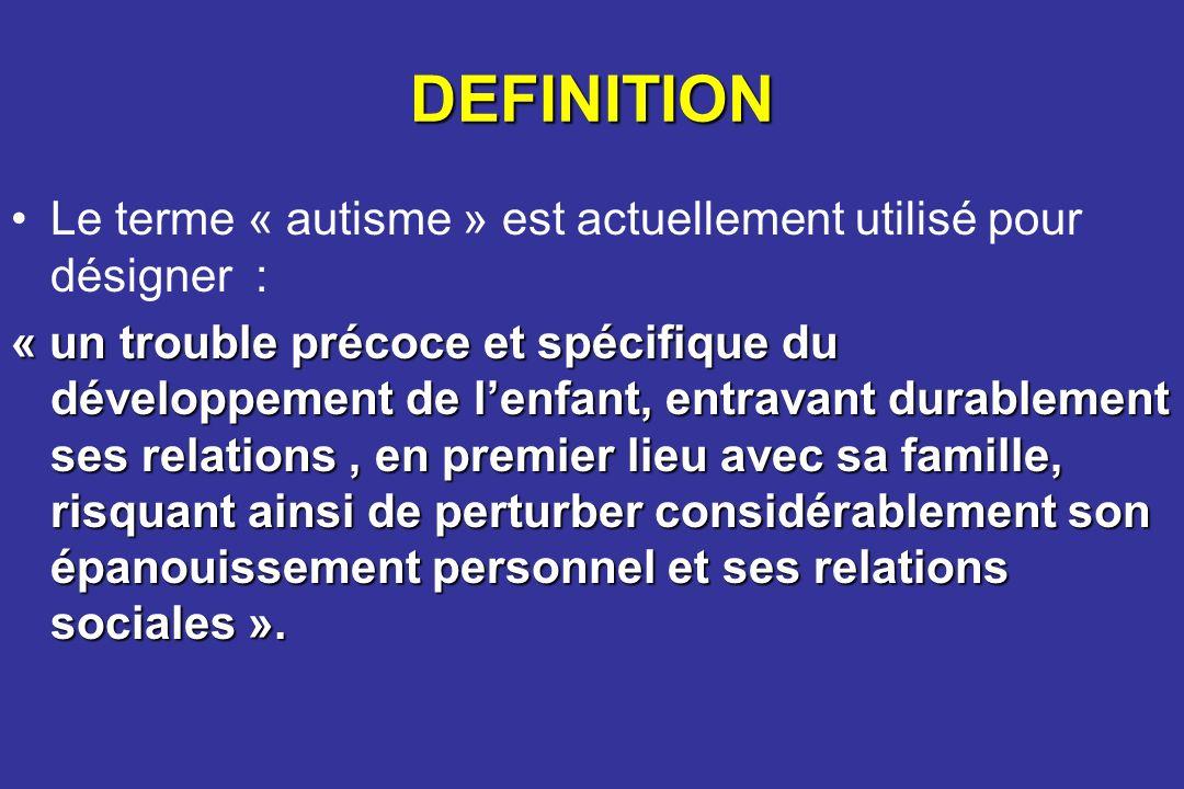 DEFINITIONLe terme « autisme » est actuellement utilisé pour désigner :