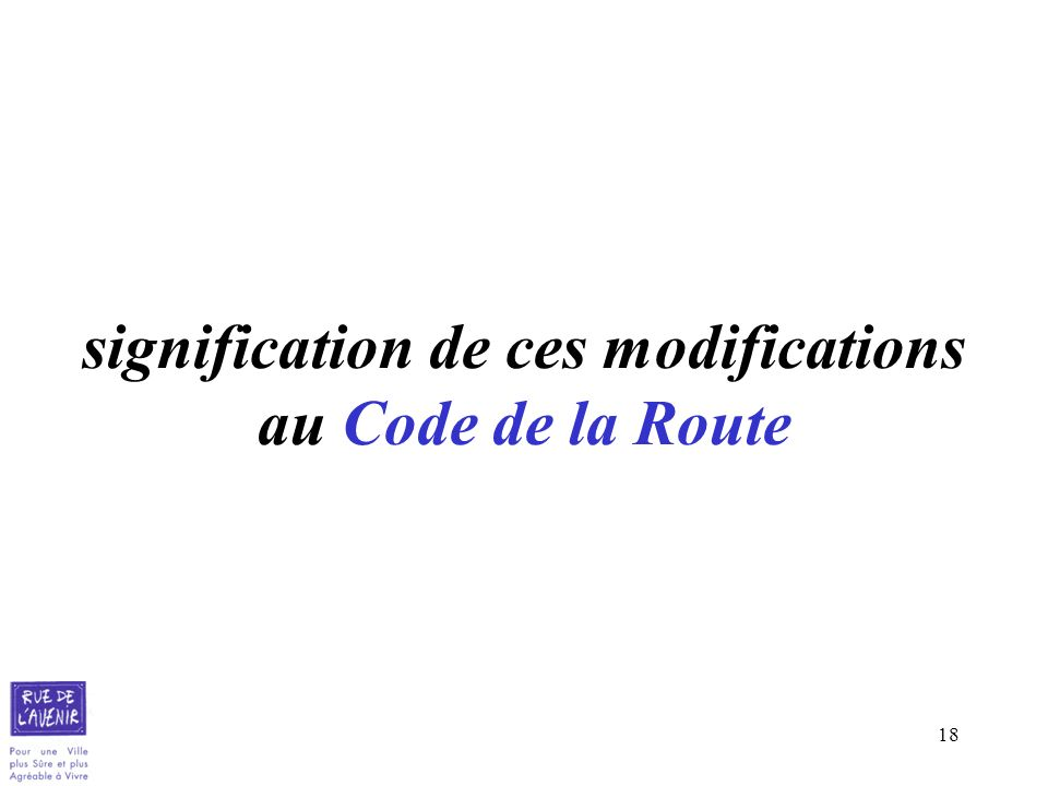 signification de ces modifications au Code de la Route