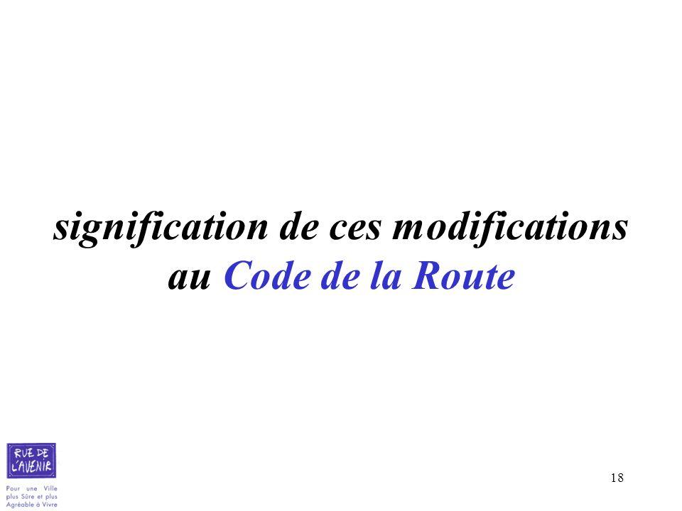 signification de ces modifications au Code de la Route