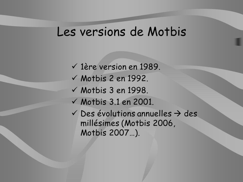 Les versions de Motbis 1ère version en 1989. Motbis 2 en 1992.