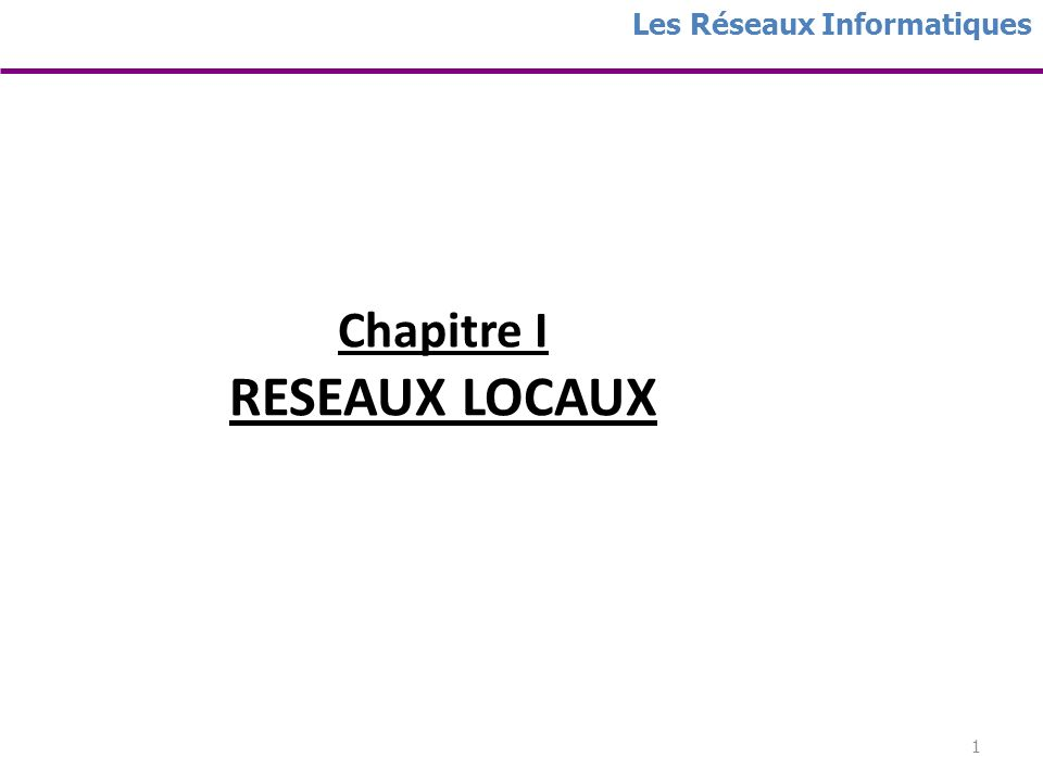 Chapitre I RESEAUX LOCAUX
