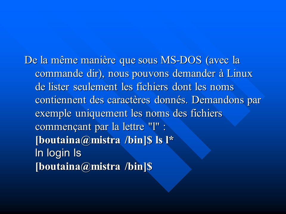De la même manière que sous MS-DOS (avec la commande dir), nous pouvons demander à Linux de lister seulement les fichiers dont les noms contiennent des caractères donnés.