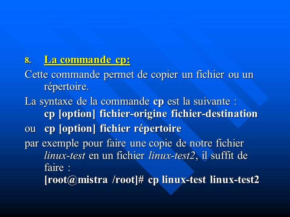La commande cp:Cette commande permet de copier un fichier ou un répertoire.